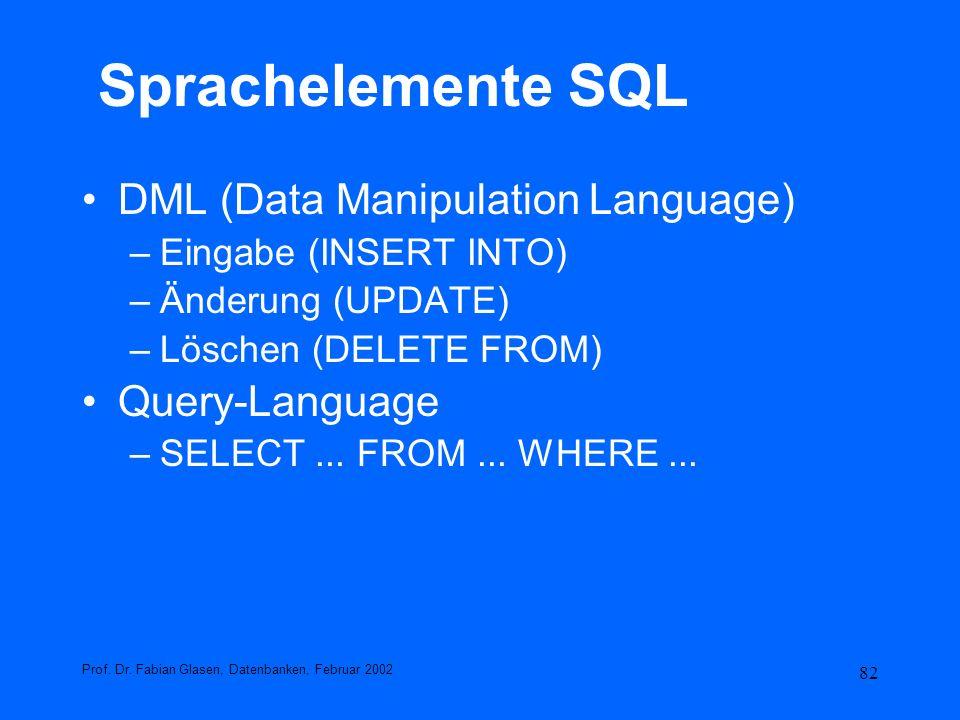 82 Sprachelemente SQL DML (Data Manipulation Language) –Eingabe (INSERT INTO) –Änderung (UPDATE) –Löschen (DELETE FROM) Query-Language –SELECT... FROM
