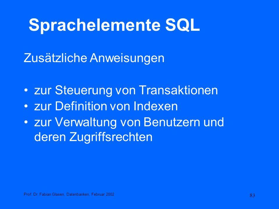 83 Sprachelemente SQL Zusätzliche Anweisungen zur Steuerung von Transaktionen zur Definition von Indexen zur Verwaltung von Benutzern und deren Zugrif