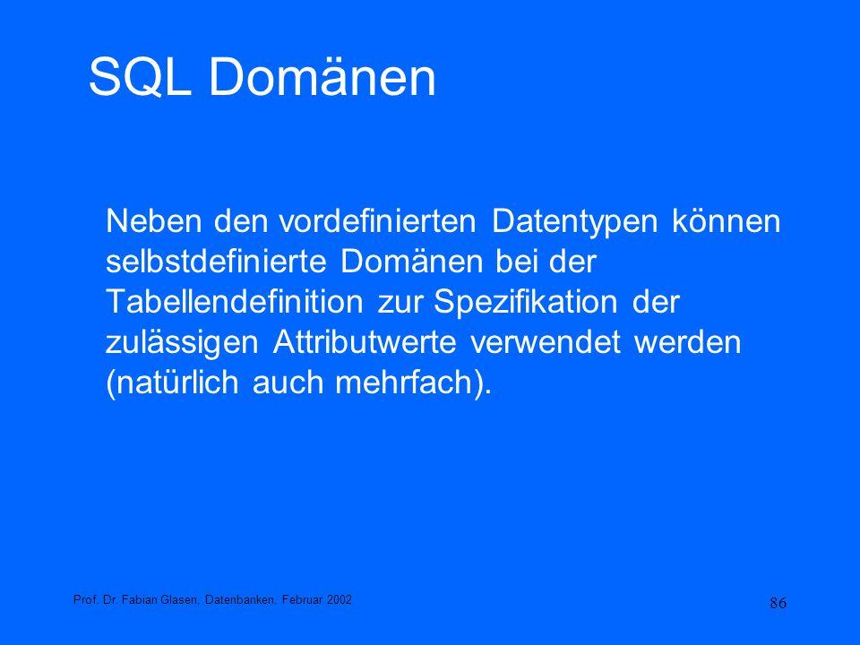 86 SQL Domänen Neben den vordefinierten Datentypen können selbstdefinierte Domänen bei der Tabellendefinition zur Spezifikation der zulässigen Attribu