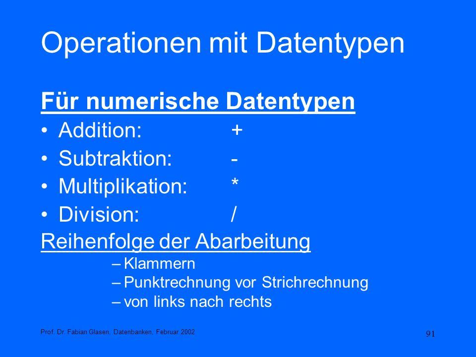 91 Operationen mit Datentypen Für numerische Datentypen Addition: + Subtraktion:- Multiplikation:* Division:/ Reihenfolge der Abarbeitung –Klammern –P