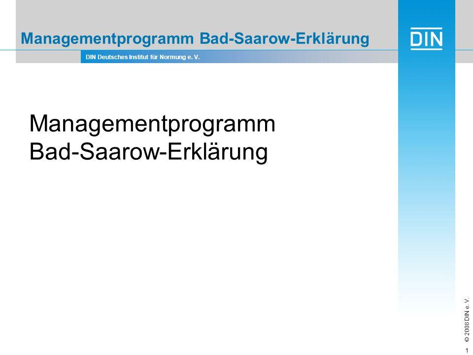 DIN Deutsches Institut für Normung e. V. © 2008 DIN e. V. 1 Managementprogramm Bad-Saarow-Erklärung Managementprogramm Bad-Saarow-Erklärung