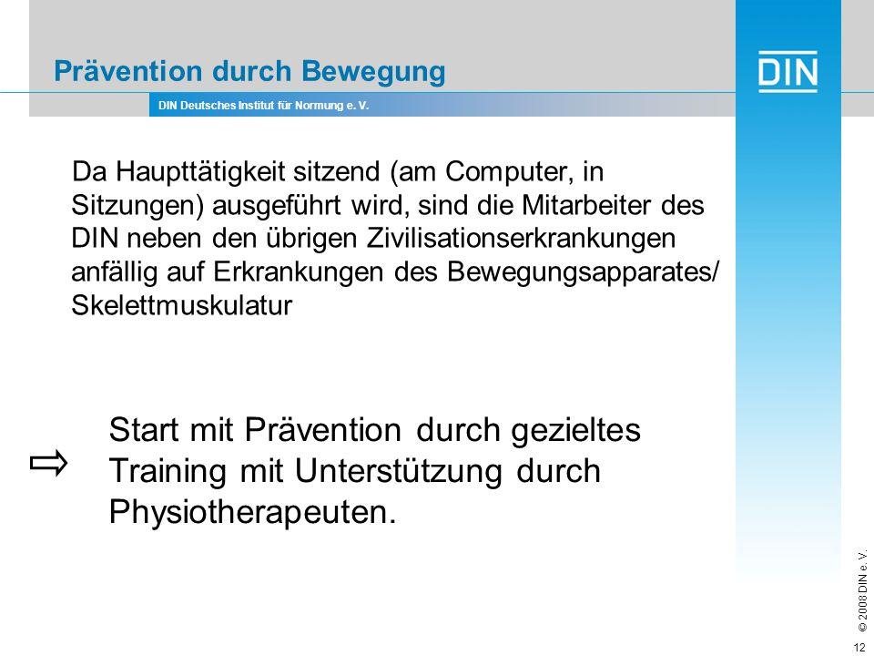 DIN Deutsches Institut für Normung e. V. © 2008 DIN e. V. 12 Prävention durch Bewegung Da Haupttätigkeit sitzend (am Computer, in Sitzungen) ausgeführ