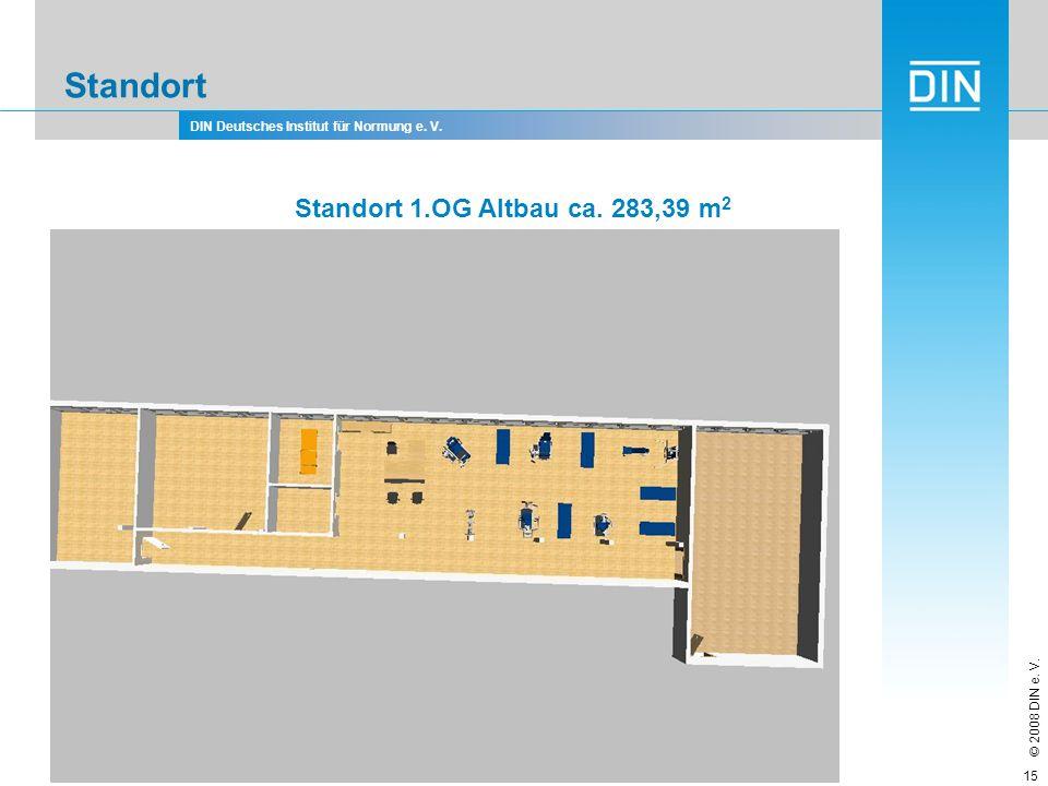 DIN Deutsches Institut für Normung e. V. © 2008 DIN e. V. 15 Standort 1.OG Altbau ca. 283,39 m 2 Standort