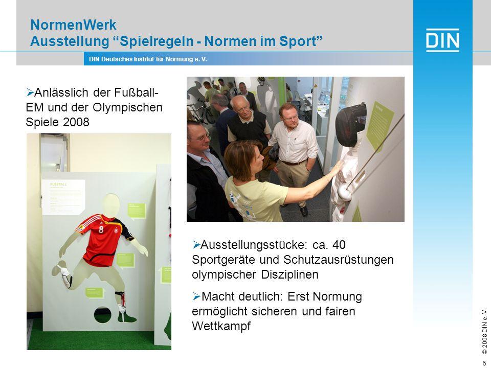 DIN Deutsches Institut für Normung e. V. © 2008 DIN e. V. 5 NormenWerk Ausstellung Spielregeln - Normen im Sport Anlässlich der Fußball- EM und der Ol