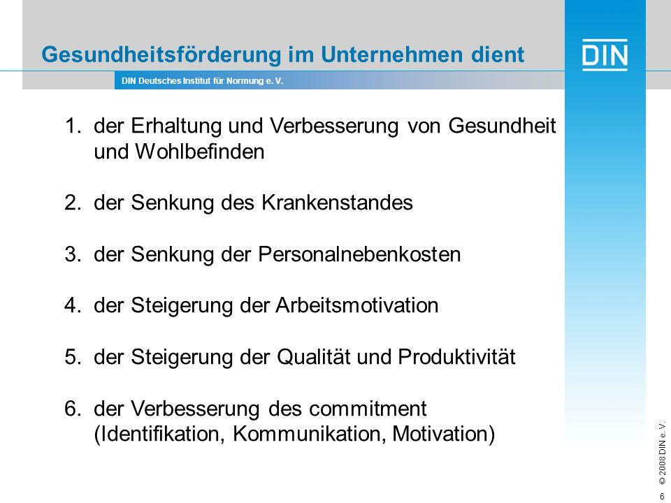 DIN Deutsches Institut für Normung e. V. © 2008 DIN e. V. 6 Gesundheitsförderung im Unternehmen dient 1.der Erhaltung und Verbesserung von Gesundheit