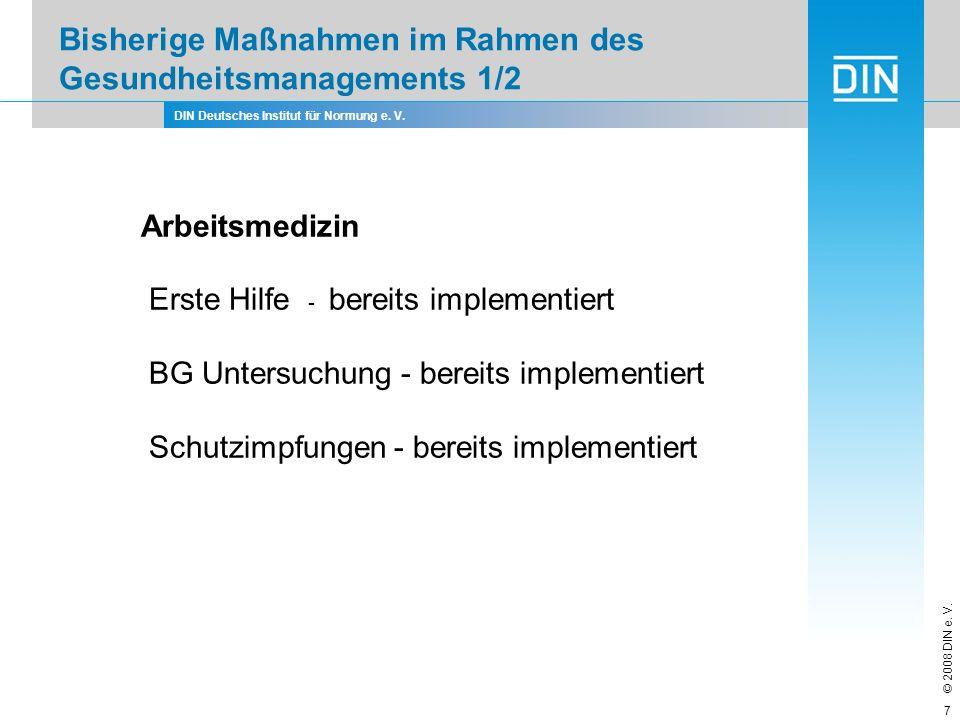 DIN Deutsches Institut für Normung e. V. © 2008 DIN e. V. 7 Bisherige Maßnahmen im Rahmen des Gesundheitsmanagements 1/2 Arbeitsmedizin Erste Hilfe -