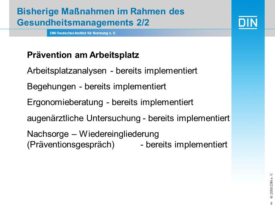 DIN Deutsches Institut für Normung e. V. © 2008 DIN e. V. 8 Bisherige Maßnahmen im Rahmen des Gesundheitsmanagements 2/2 Prävention am Arbeitsplatz Ar
