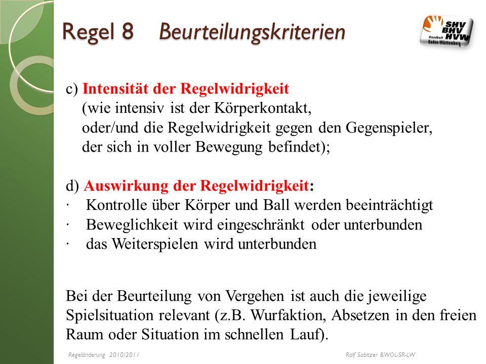 Regel 8 Beurteilungskriterien c) Intensität der Regelwidrigkeit (wie intensiv ist der Körperkontakt, oder/und die Regelwidrigkeit gegen den Gegenspiel