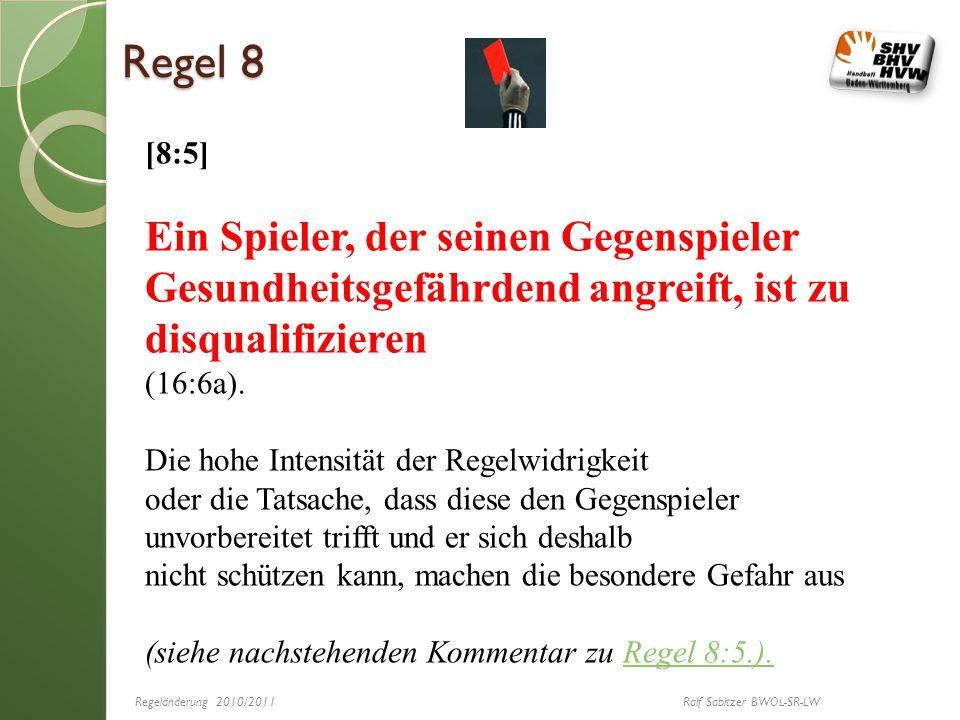 Regel 8 [8:5] Ein Spieler, der seinen Gegenspieler Gesundheitsgefährdend angreift, ist zu disqualifizieren (16:6a). Die hohe Intensität der Regelwidri