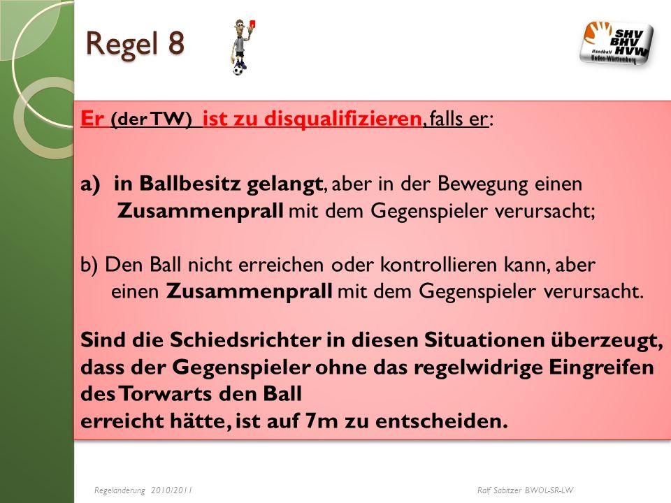 Regel 8 Er (der TW) ist zu disqualifizieren, falls er: a)in Ballbesitz gelangt, aber in der Bewegung einen Zusammenprall mit dem Gegenspieler verursac