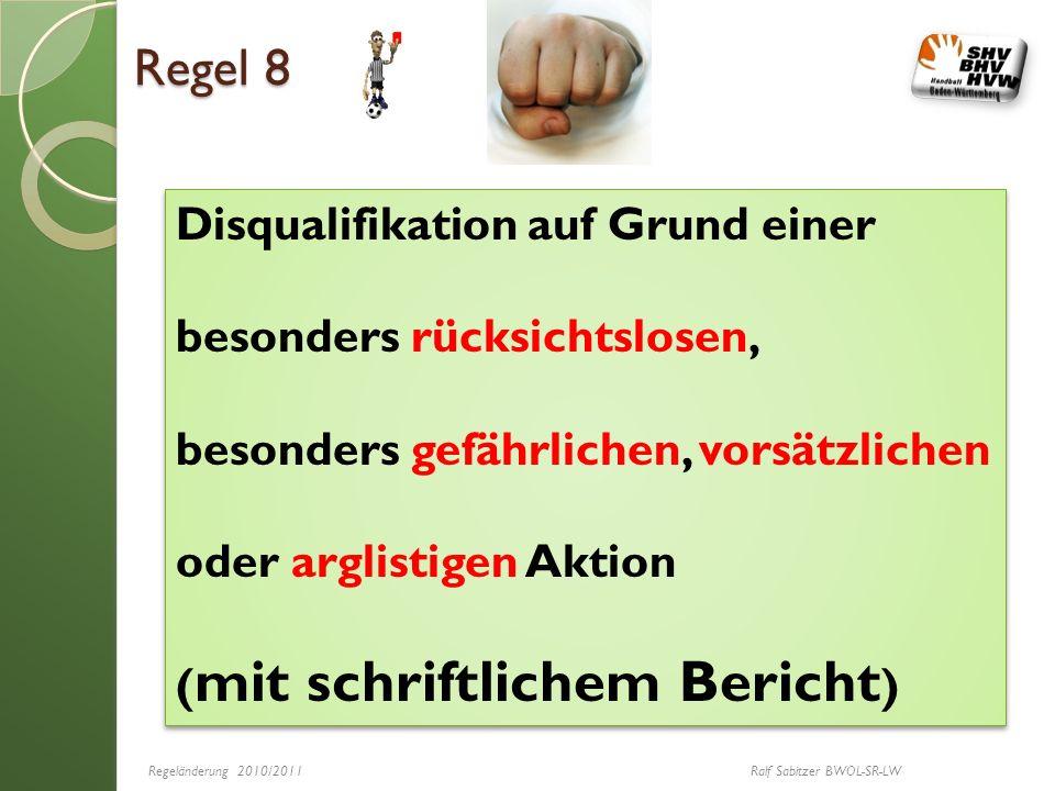 Regel 8 Disqualifikation auf Grund einer besonders rücksichtslosen, besonders gefährlichen, vorsätzlichen oder arglistigen Aktion ( mit schriftlichem