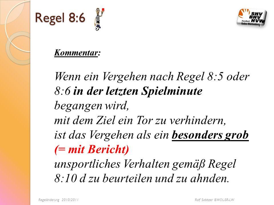 Regel 8:6 Kommentar: Wenn ein Vergehen nach Regel 8:5 oder 8:6 in der letzten Spielminute begangen wird, mit dem Ziel ein Tor zu verhindern, ist das V