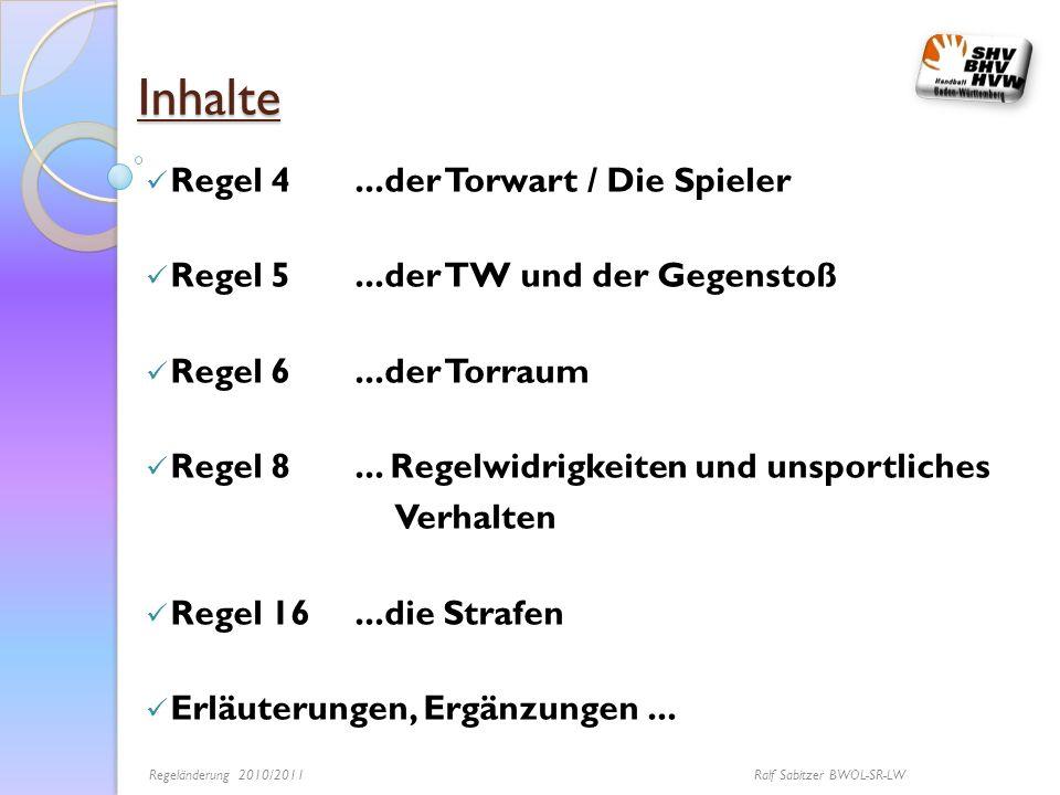 Inhalte Regel 4...der Torwart / Die Spieler Regel 5...der TW und der Gegenstoß Regel 6...der Torraum Regel 8... Regelwidrigkeiten und unsportliches Ve