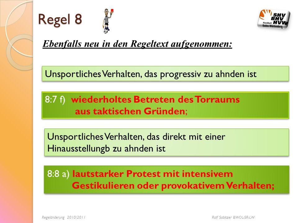 Regel 8 Ebenfalls neu in den Regeltext aufgenommen: Unsportliches Verhalten, das progressiv zu ahnden ist 8:7 f) wiederholtes Betreten des Torraums au