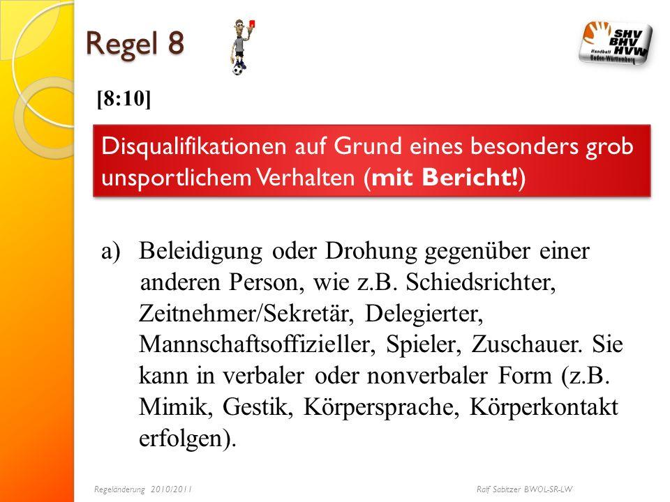 Regel 8 [8:10] Disqualifikationen auf Grund eines besonders grob unsportlichem Verhalten (mit Bericht!) a)Beleidigung oder Drohung gegenüber einer and