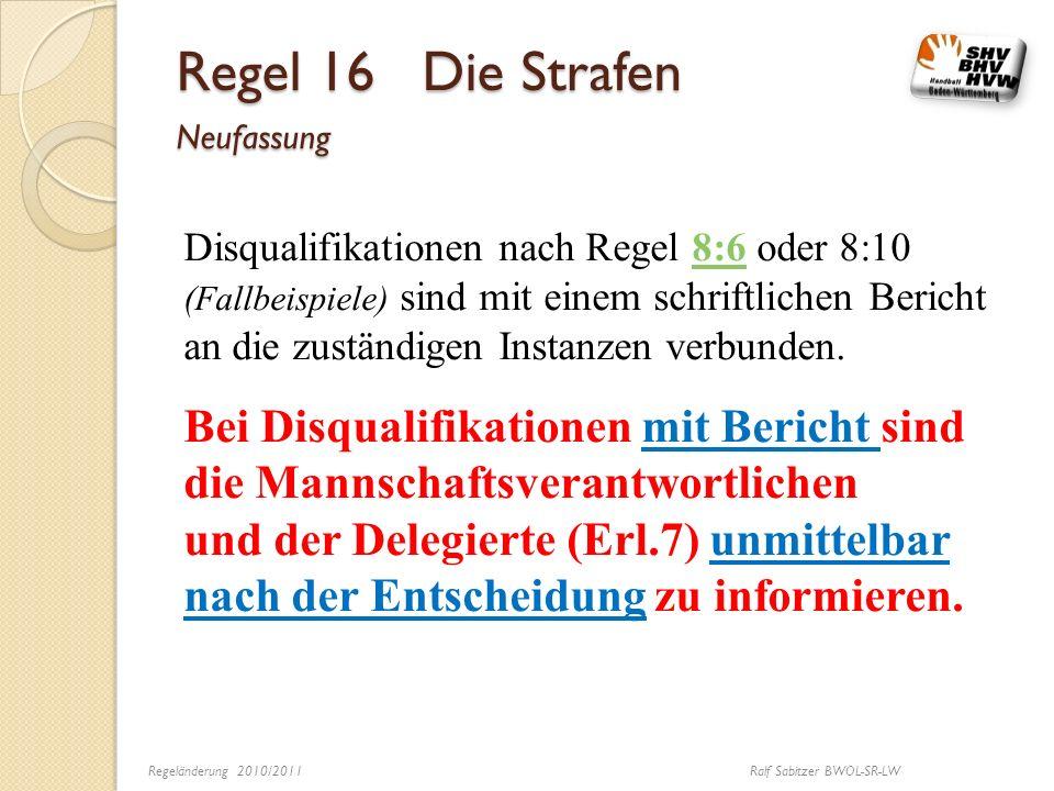 Regel 16 Die Strafen Neufassung Disqualifikationen nach Regel 8:6 oder 8:10 (Fallbeispiele) sind mit einem schriftlichen Bericht an die zuständigen In