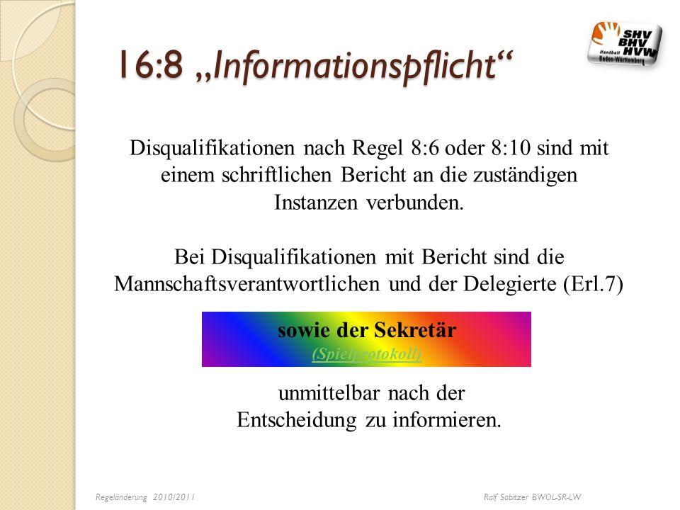 16:8 Informationspflicht Disqualifikationen nach Regel 8:6 oder 8:10 sind mit einem schriftlichen Bericht an die zuständigen Instanzen verbunden. Bei