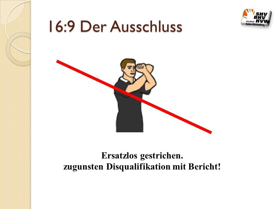 16:9 Der Ausschluss Ersatzlos gestrichen. zugunsten Disqualifikation mit Bericht!
