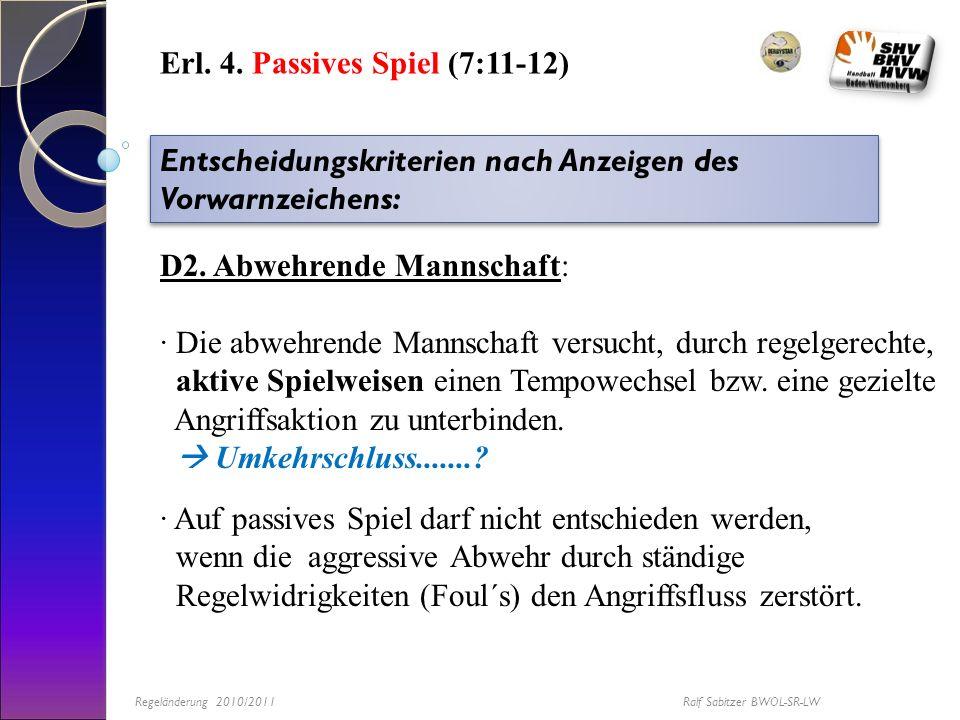 Erl. 4. Passives Spiel (7:11-12) Entscheidungskriterien nach Anzeigen des Vorwarnzeichens: D2. Abwehrende Mannschaft: · Die abwehrende Mannschaft vers