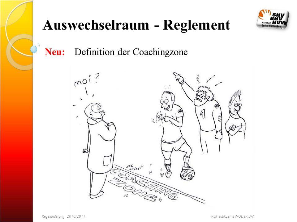 Neu: Definition der Coachingzone Auswechselraum - Reglement Regeländerung 2010/2011 Ralf Sabitzer BWOL-SR-LW