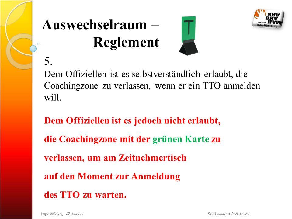 Auswechselraum – Reglement 5. Dem Offiziellen ist es selbstverständlich erlaubt, die Coachingzone zu verlassen, wenn er ein TTO anmelden will. Dem Off