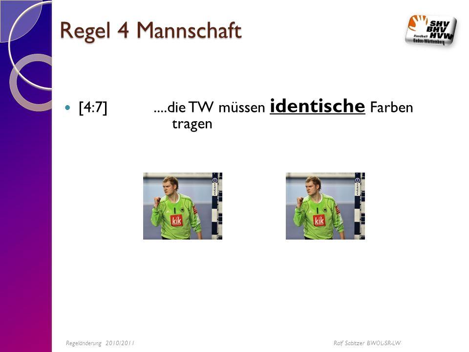 Regel 4 Mannschaft [4:7]....die TW müssen identische Farben tragen Regeländerung 2010/2011 Ralf Sabitzer BWOL-SR-LW