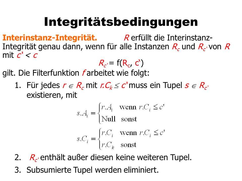 Integritätsbedingungen Interinstanz-Integrität. R erfüllt die Interinstanz- Integrität genau dann, wenn für alle Instanzen R c und R c von R mit c < c