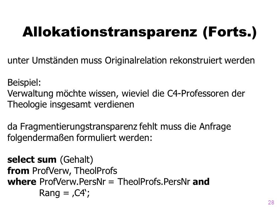 28 Allokationstransparenz (Forts.) unter Umständen muss Originalrelation rekonstruiert werden Beispiel: Verwaltung möchte wissen, wieviel die C4-Profe