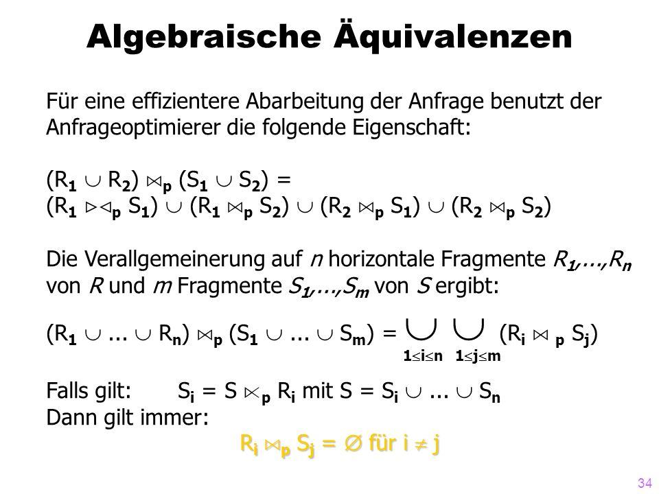 34 Algebraische Äquivalenzen Für eine effizientere Abarbeitung der Anfrage benutzt der Anfrageoptimierer die folgende Eigenschaft: (R 1 R 2 ) A p (S 1