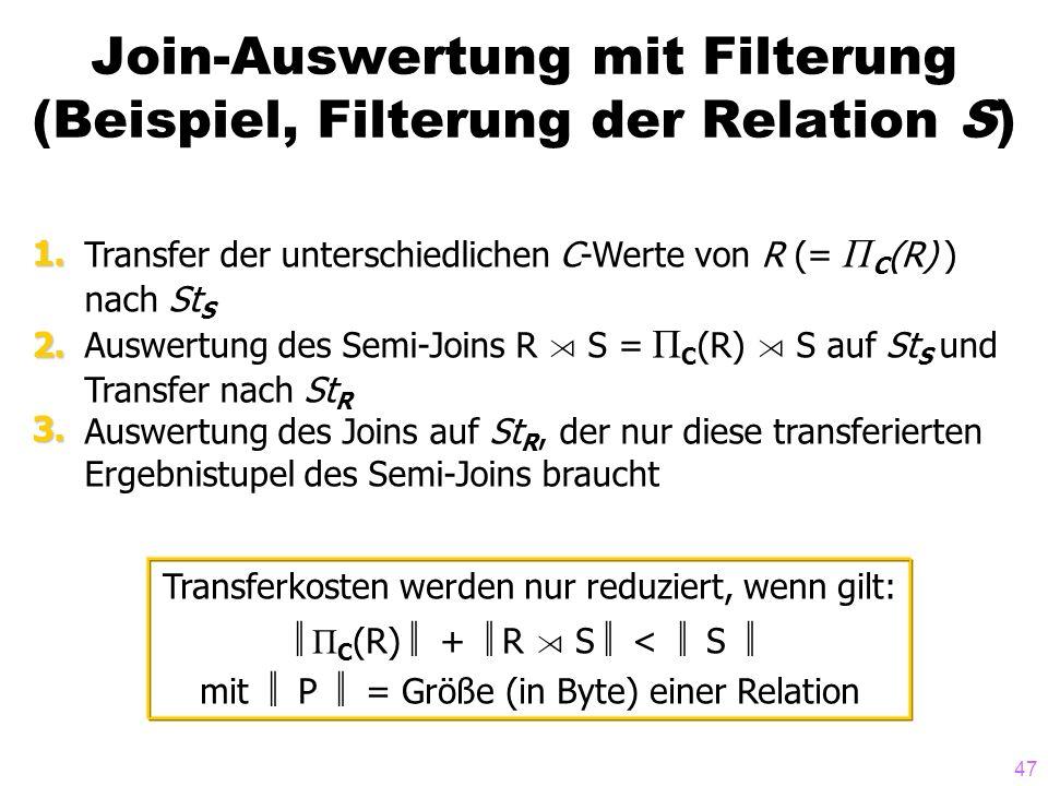 47 Join-Auswertung mit Filterung (Beispiel, Filterung der Relation S) Transfer der unterschiedlichen C-Werte von R (= Π C (R) ) nach St S Auswertung d
