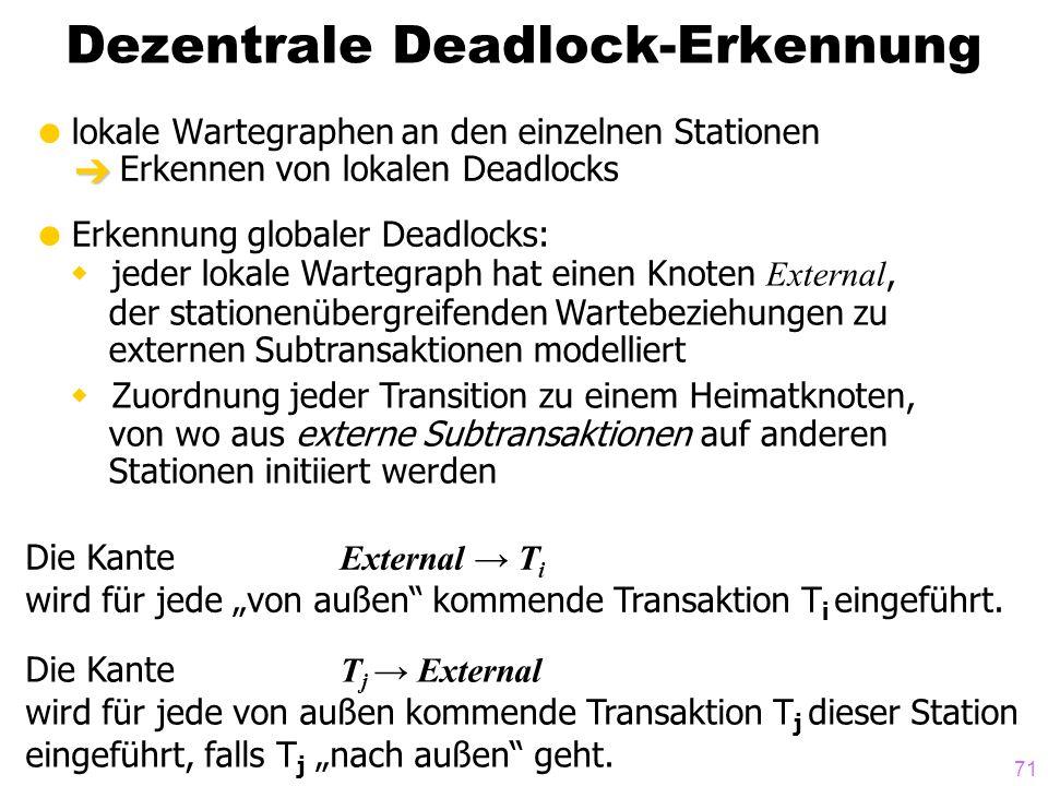 71 Dezentrale Deadlock-Erkennung lokale Wartegraphen an den einzelnen Stationen Erkennen von lokalen Deadlocks Erkennung globaler Deadlocks: jeder lok