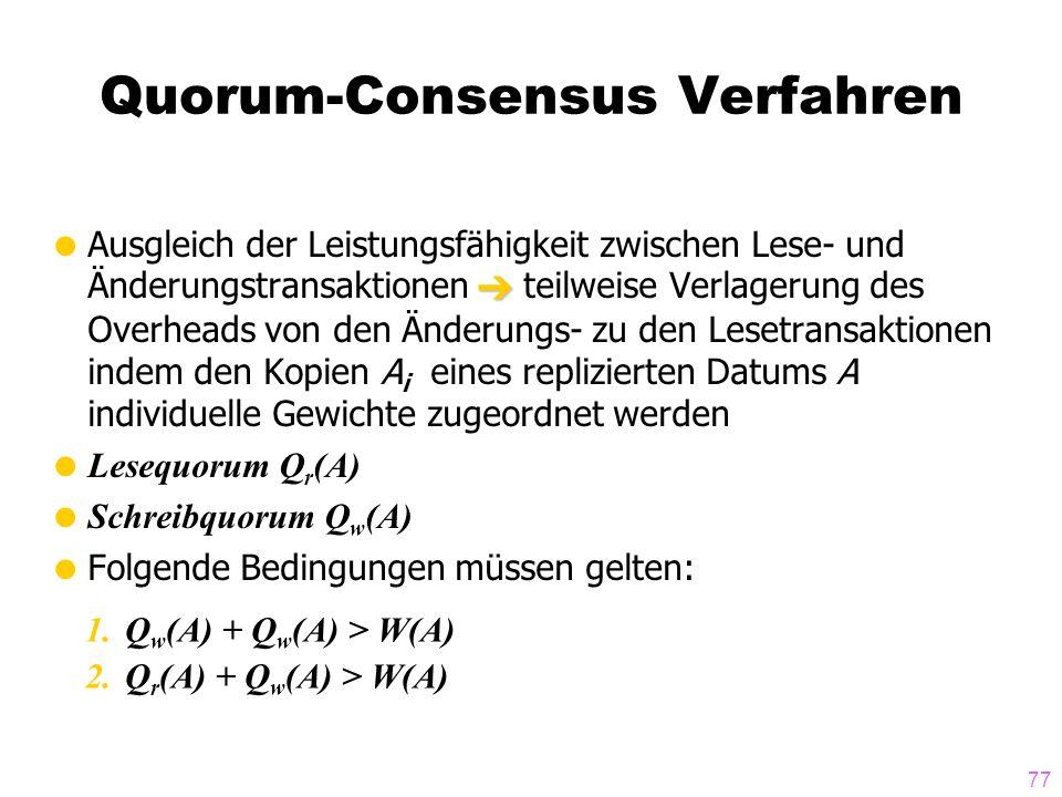77 Quorum-Consensus Verfahren Ausgleich der Leistungsfähigkeit zwischen Lese- und Änderungstransaktionen teilweise Verlagerung des Overheads von den Ä