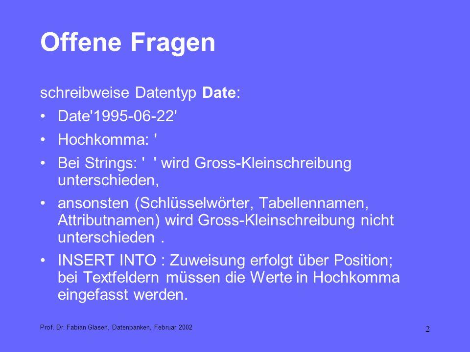 2 Offene Fragen schreibweise Datentyp Date: Date'1995-06-22' Hochkomma: ' Bei Strings: ' ' wird Gross-Kleinschreibung unterschieden, ansonsten (Schlüs