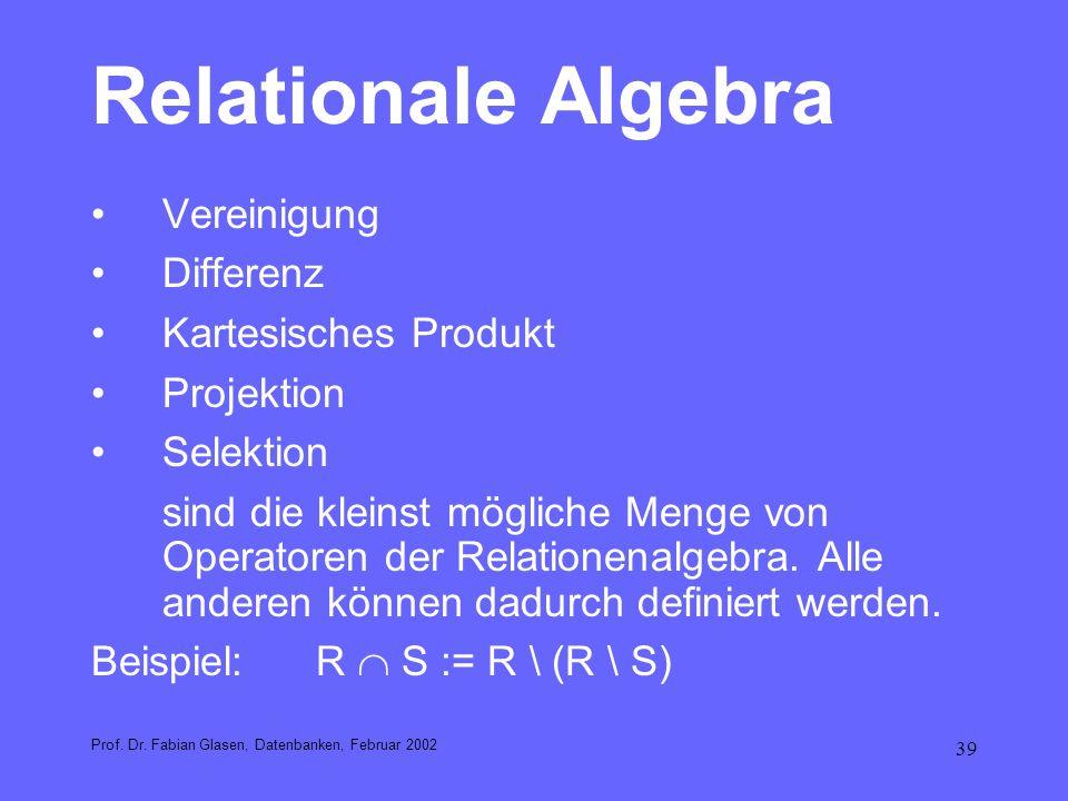 39 Relationale Algebra Vereinigung Differenz Kartesisches Produkt Projektion Selektion sind die kleinst mögliche Menge von Operatoren der Relationenal