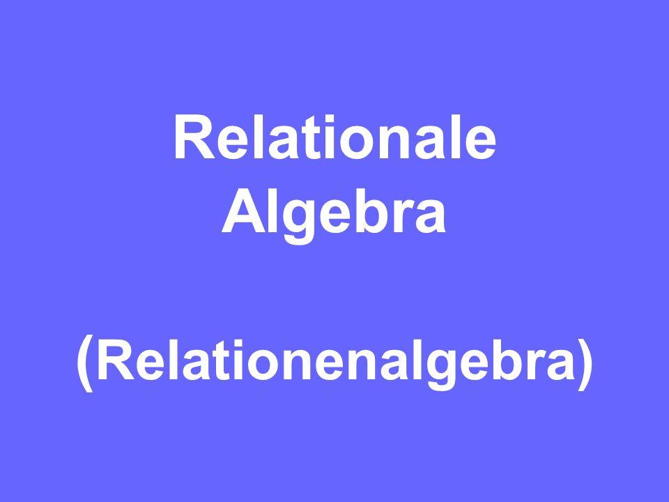 Relationale Algebra ( Relationenalgebra)