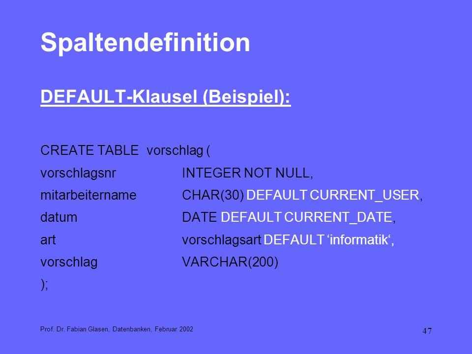 47 Spaltendefinition DEFAULT-Klausel (Beispiel): CREATE TABLE vorschlag ( vorschlagsnrINTEGER NOT NULL, mitarbeiternameCHAR(30) DEFAULT CURRENT_USER,