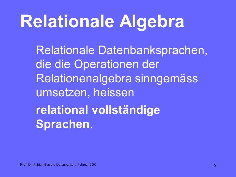 6 Relationale Algebra Relationale Datenbanksprachen, die die Operationen der Relationenalgebra sinngemäss umsetzen, heissen relational vollständige Sp