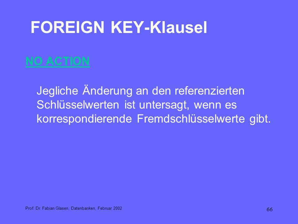 66 FOREIGN KEY-Klausel NO ACTION Jegliche Änderung an den referenzierten Schlüsselwerten ist untersagt, wenn es korrespondierende Fremdschlüsselwerte