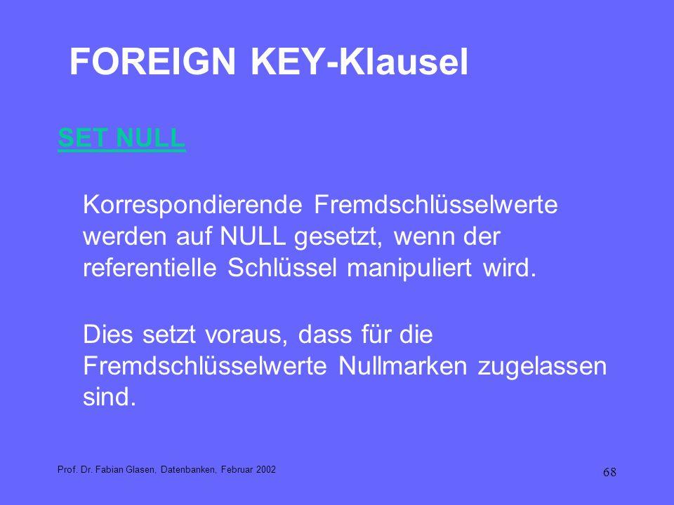 68 FOREIGN KEY-Klausel SET NULL Korrespondierende Fremdschlüsselwerte werden auf NULL gesetzt, wenn der referentielle Schlüssel manipuliert wird. Dies