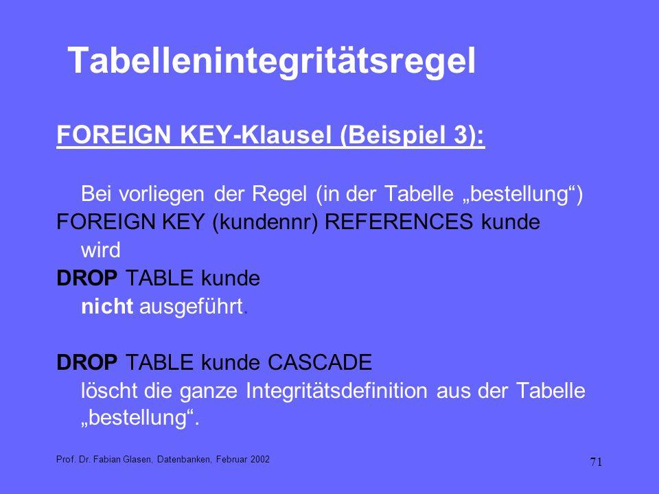 71 Tabellenintegritätsregel FOREIGN KEY-Klausel (Beispiel 3): Bei vorliegen der Regel (in der Tabelle bestellung) FOREIGN KEY (kundennr) REFERENCES ku