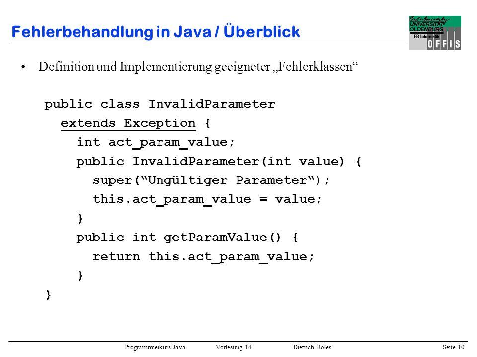 Programmierkurs Java Vorlesung 14 Dietrich Boles Seite 10 Fehlerbehandlung in Java / Überblick Definition und Implementierung geeigneter Fehlerklassen