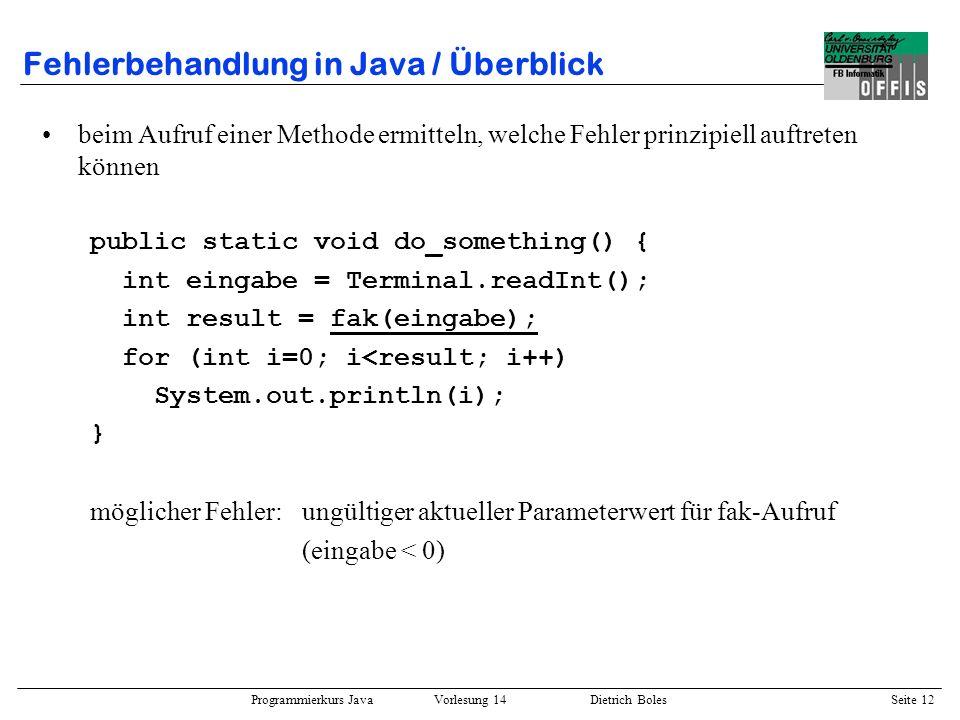 Programmierkurs Java Vorlesung 14 Dietrich Boles Seite 12 Fehlerbehandlung in Java / Überblick beim Aufruf einer Methode ermitteln, welche Fehler prin