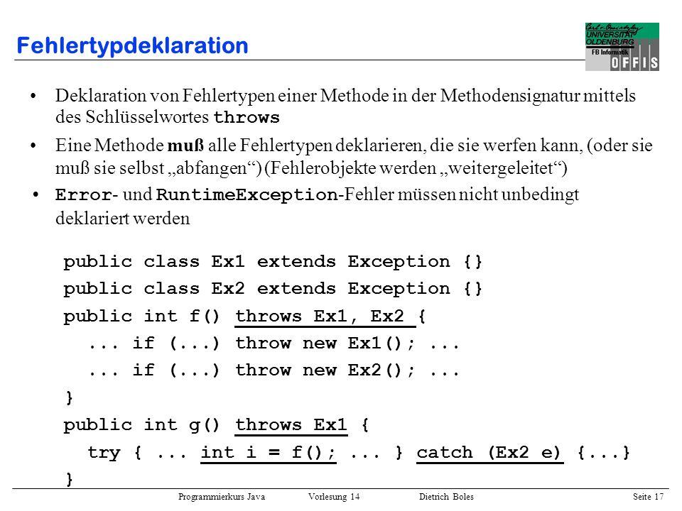 Programmierkurs Java Vorlesung 14 Dietrich Boles Seite 17 Fehlertypdeklaration Deklaration von Fehlertypen einer Methode in der Methodensignatur mitte