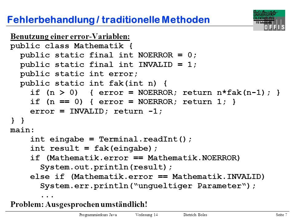 Programmierkurs Java Vorlesung 14 Dietrich Boles Seite 7 Fehlerbehandlung / traditionelle Methoden Benutzung einer error-Variablen: public class Mathe
