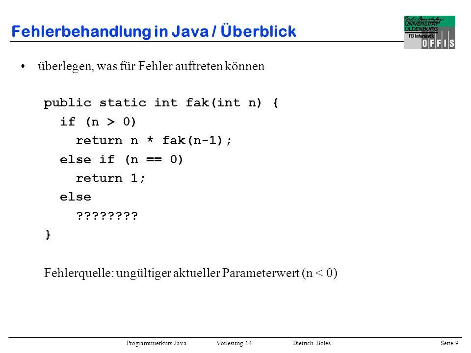 Programmierkurs Java Vorlesung 14 Dietrich Boles Seite 9 Fehlerbehandlung in Java / Überblick überlegen, was für Fehler auftreten können public static