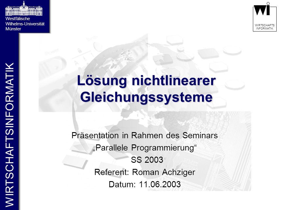 WIRTSCHAFTSINFORMATIK Westfälische Wilhelms-Universität Münster WIRTSCHAFTS INFORMATIK Lösung nichtlinearer Gleichungssysteme Präsentation in Rahmen d
