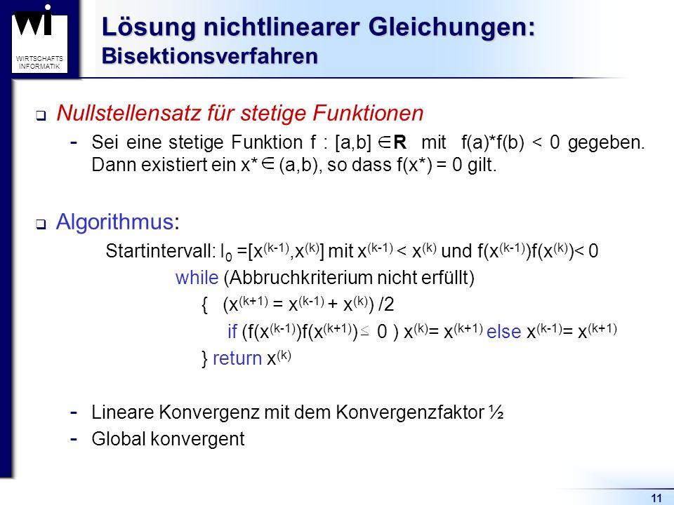 11 WIRTSCHAFTS INFORMATIK Lösung nichtlinearer Gleichungen: Bisektionsverfahren Nullstellensatz für stetige Funktionen  Sei eine stetige Funktion f :
