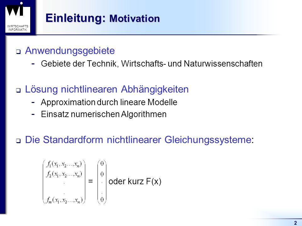 2 WIRTSCHAFTS INFORMATIK Einleitung: Motivation Anwendungsgebiete  Gebiete der Technik, Wirtschafts- und Naturwissenschaften Lösung nichtlinearen Abh
