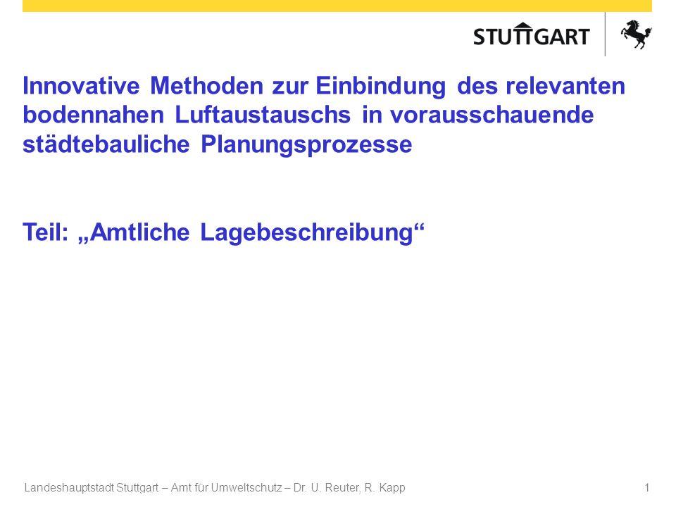 Landeshauptstadt Stuttgart – Amt für Umweltschutz – Dr. U. Reuter, R. Kapp Dr. U Reuter 1 Innovative Methoden zur Einbindung des relevanten bodennahen