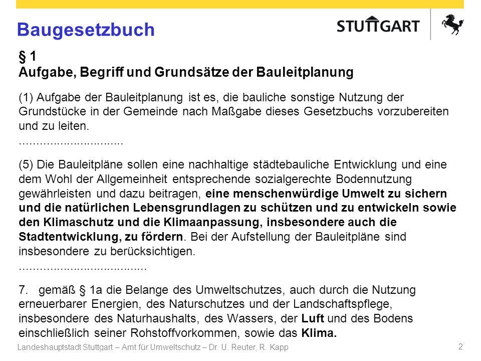 Landeshauptstadt Stuttgart – Amt für Umweltschutz – Dr. U. Reuter, R. Kapp Dr. U Reuter 2 § 1 Aufgabe, Begriff und Grundsätze der Bauleitplanung (1) A